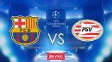 EN VIVO Y EN DIRECTO: Barcelona vs PSV Eindhoven