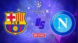 EN VIVO Y EN DIRECTO: Barcelona vs Napoli Octavos de Final Vuelta