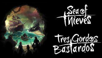Los 3 Gordos Bastardos nos muestran la reseña de Sea of Thieves