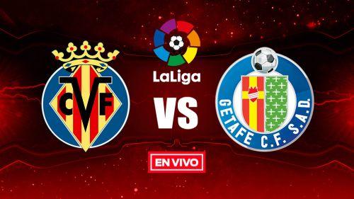 EN VIVO Y EN DIRECTO: Villarreal vs Getafe