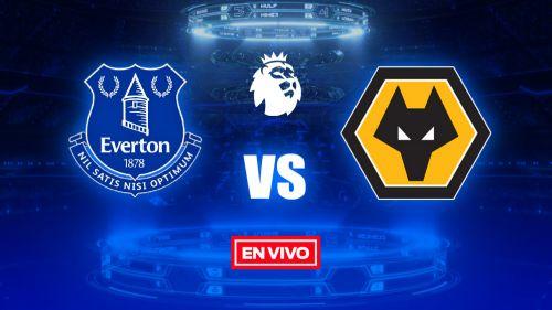 EN VIVO Y EN DIRECTO: Everton vs Wolverhampton