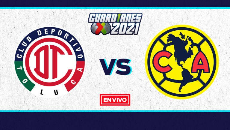 EN VIVO Y EN DIRECTO: Toluca vs América Guardianes 2021 J16