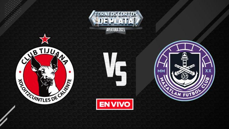 EN VIVO Y EN DIRECTO: Tijuana vs Mazatlán Liga MX Apertura 2021 J10