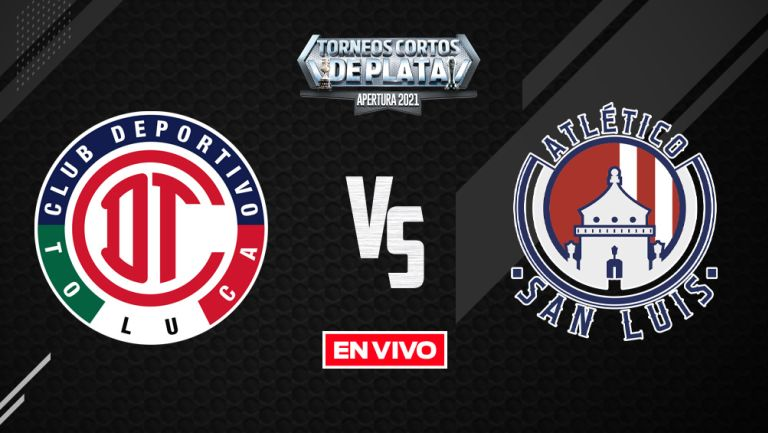 EN VIVO Y EN DIRECTO: Toluca vs Atlético de San Luis Liga MX Apertura 2021 J10